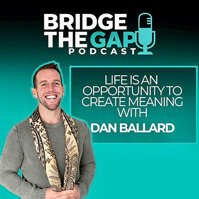 Bridge The Gap Podcast - Life is an opportunity to create a meaning